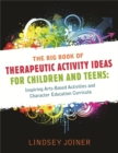 The Big Book of Therapeutic Activity Ideas for Children and Teens : Inspiring Arts-Based Activities and Character Education Curricula - Book