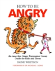 How to Be Angry : An Assertive Anger Expression Group Guide for Kids and Teens - Book