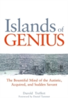 Islands of Genius : The Bountiful Mind of the Autistic, Acquired, and Sudden Savant - Book