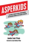 Asperkids : An Insider's Guide to Loving, Understanding and Teaching Children with Asperger Syndrome - Book
