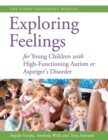 Exploring Feelings for Young Children with High-Functioning Autism or Asperger's Disorder : The Stamp Treatment Manual - Book