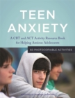 Teen Anxiety : A CBT and Act Activity Resource Book for Helping Anxious Adolescents - Book
