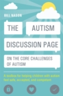 The Autism Discussion Page on the core challenges of autism : A Toolbox for Helping Children with Autism Feel Safe, Accepted, and Competent - Book