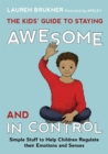 The Kids' Guide to Staying Awesome and In Control : Simple Stuff to Help Children Regulate their Emotions and Senses - Book