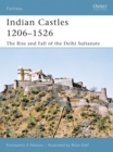 Indian Castles 1206 1526 : The Rise and Fall of the Delhi Sultanate - eBook