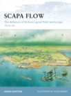 Scapa Flow : The defences of Britain s great fleet anchorage 1914 45 - eBook