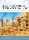 Greek Fortifications of Asia Minor 500 130 BC : From the Persian Wars to the Roman Conquest - eBook