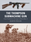 The Thompson Submachine Gun : From Prohibition Chicago to World War II - Book