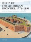 Forts of the American Frontier 1776 1891 : California, Oregon, Washington, and Alaska - eBook