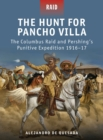 The Hunt for Pancho Villa : The Columbus Raid and Pershing s Punitive Expedition 1916 17 - eBook