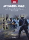 Avenging Angel : John Brown s Raid on Harpers Ferry 1859 - eBook