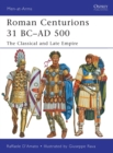 Roman Centurions 31 BC-AD 500 : The Classical and Late Empire - Book