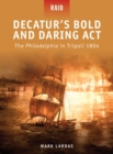 Decatur s Bold and Daring Act : The Philadelphia in Tripoli 1804 - eBook