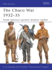 The Chaco War 1932 35 : South America s greatest modern conflict - eBook