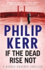If the Dead Rise Not : Bernie Gunther Thriller 6 - Book