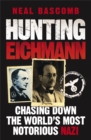 Hunting Eichmann : Chasing down the world's most notorious Nazi - Book