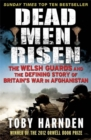 Dead Men Risen : The Welsh Guards and the Real Story of Britain's War in Afghanistan - Book