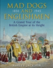 Mad Dogs and Englishmen : A Grand Tour of the British Empire at its Height - eBook