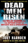Dead Men Risen : The Welsh Guards and the Real Story of Britain's War in Afghanistan - eBook