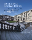 Building Knowledge : An Architectural History of the University of Edinburgh - Book