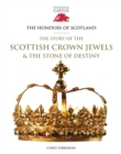 The Honours of Scotland : The Story of the Scottish Crown Jewels and the Stone of Destiny - Book