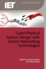 Cyber-Physical System Design with Sensor Networking Technologies - Book