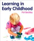 Learning in Early Childhood : A Whole Child Approach from birth to 8 - Book