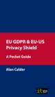 EU GDPR & EU-US Privacy Shield : A Pocket Guide - eBook