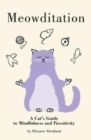 Meowditation : A Cat's Guide to Mindfulness and Pawsitivity - Book