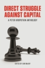 Direct Struggle Against Capital : A Peter Kropotkin Anthology - eBook