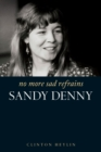 No More Sad Refrains : The Life of Sandy Denny - Book