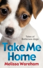 Take Me Home: Tales of Battersea Dogs - Book