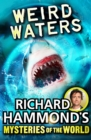 Richard Hammond's Mysteries of the World: Weird Waters - Book