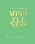 The Little Book of Mindfulness : Focus, Slow Down, De-Stress - Book