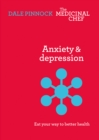 Anxiety and Depression: Eat Your Way To Better Health - eBook