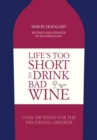 Life's Too Short to Drink Bad Wine : Over 100 Wines for the Discerning Drinker - Book