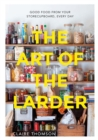 The Art of the Larder : Good Food from Your Storecupboard, Every Day - Book
