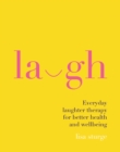 Laugh : Everyday laughter healing for greater happiness and wellbeing - Book