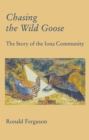 Chasing the Wild Goose : The story of the Iona Community - eBook