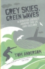 Grey Skies, Green Waves : A Surfer's Journey Around the UK and Ireland - Book
