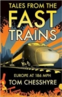 Tales from the Fast Trains : Around Europe at 186mph - Book