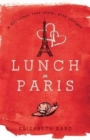 Lunch in Paris : A Delicious Love Story, with Recipes - Book
