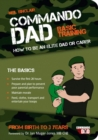 Commando Dad : Basic Training:How to be an Elite Dad or Carer. From Birth to Three Years - Book