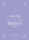 Top Tips For Brides : From planning and invites to dresses and shoes, the complete wedding guide - Book