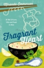 Fragrant Heart : A Tale of Love, Life and Food in South-East Asia - Book