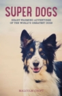 Super Dogs : Heart-Warming Stories of the World's Greatest Dogs - Book