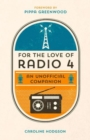 For the Love of Radio 4 : An Unofficial Companion - Book