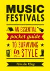 Music Festivals : An Essential Pocket Guide to Surviving in Style - Book