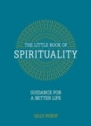 The Little Book of Spirituality : Guidance for a Better Life - Book