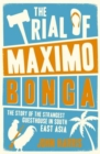 The Trial of Maximo Bonga : The Story of the Strangest Guesthouse in South East Asia - Book